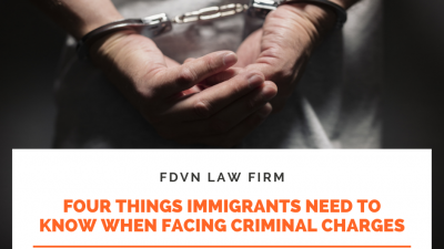 Four Things Immigrants Need to Know When Facing Criminal Charges