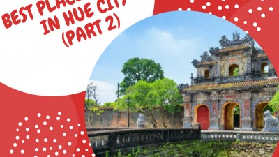 BEST PLACES TO VISIT IN HUE CITY (PART 2)